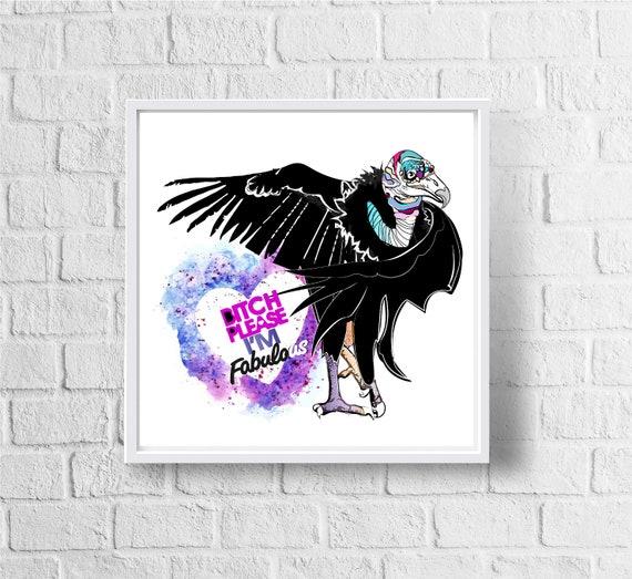 Bitch Please, I'm Fabulous Vulture - Original Artwork - Prints