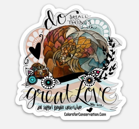 "STICKERS! - Pangolin Mom and Baby - Do Small Things with Great Love Quote - Vinyl Stickers -3""x 3"""