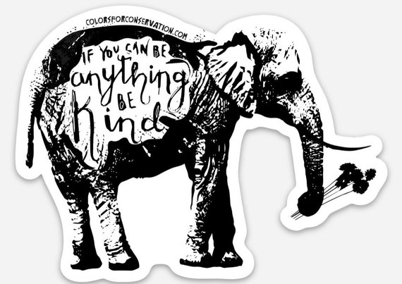 "STICKERS! - If you can be anything be kind - Original Elephant Art - Vinyl Stickers - 4""x3"""