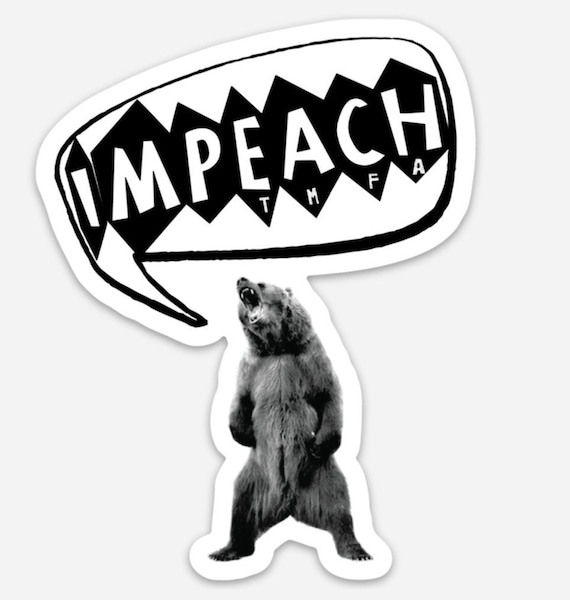 "STICKERS! - IMPEACH T.M.F.A - Grizzly Bear - Vinyl Stickers -3""x 4"""