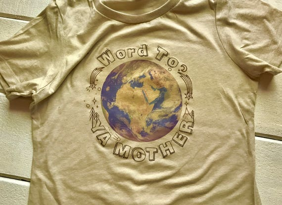 Word to Ya' Mother- Earth Day Tshirt