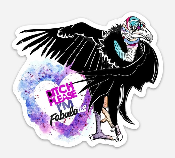 "STICKERS! -Bitch Please, I'm Fabulous - Original Vulture Art - Vinyl Stickers - 4""x3"""