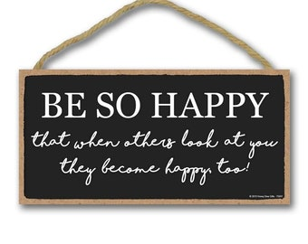 Be So Happy That When Others Look At You They Become Happy Too Handmade Home Gift Sign//Plaque 565