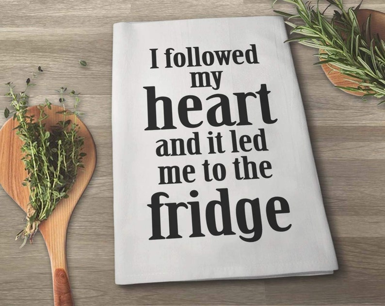 I Followed My Heart and It Led Me to The Fridge Flour Sack Towel 27 x 27 Inches Multi-Purpose Kitchen Towel