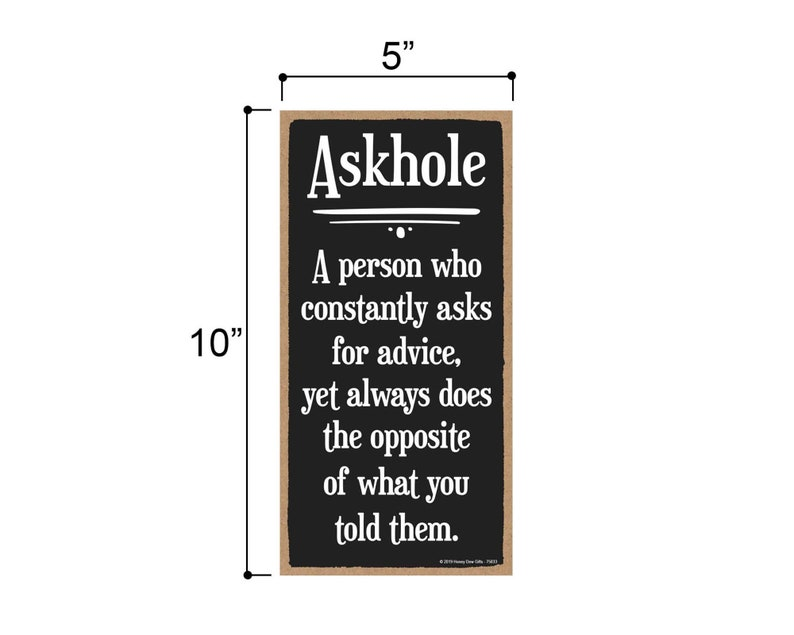 Honey Dew Gifts Home Office Decor Askhole a Person Who Asks for Advice Yet Does The Opposite 5 inch by 10 inch Hanging Wall Art,...