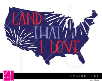 Land That I Love svg, USA svg, 4th of July svg, God Bless America svg, Patriotic svg, America svg, July 4th svg, Independence Day svg