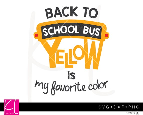 Back To School Bus Yellow Is My Favorite Color Svg Cut File Etsy