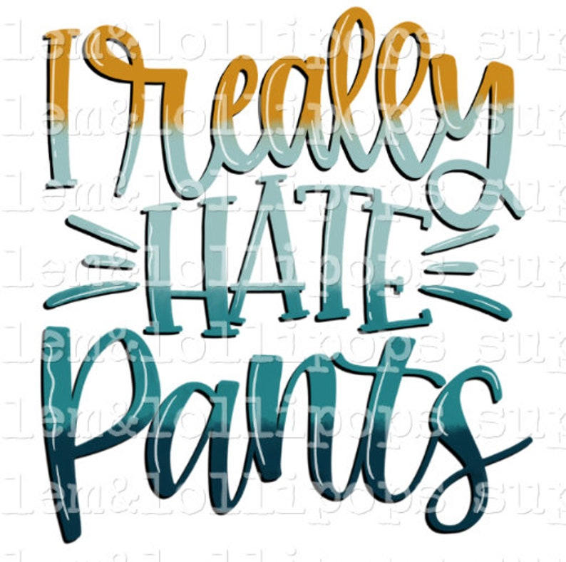 I really hate pants Ready to Press Sublimation Transfer
