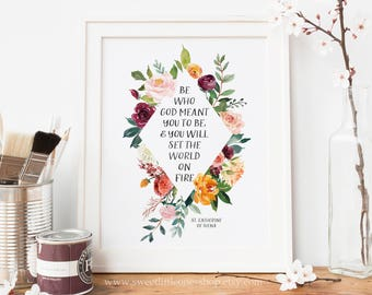 Be Who God Meant You To Be And You Will Set The World On Fire Catholic Printable Wall Art St Catherine Siena Quote Print Watercolor Floral