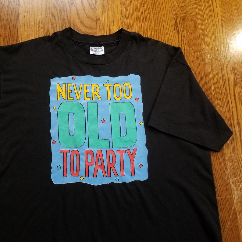 Vtg 90s Never Too Old To Party T Shirt | Vintage Retro Black Colorful 50 Birthday Old | Mens XL Womens Oversized Fit | TUFF