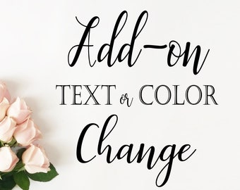Add- on TEXT or COLOR change to ONE design