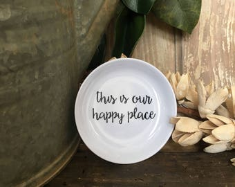 This is our happy place Ring Dish