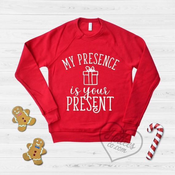 Funny Ugly Christmas Sweater.Christmas Sweater My Presence Is Your Present Funny Ugly Christmas Sweatshirt Savage Selfish Sweater Best Friend Gift Mom Xmas Shirt