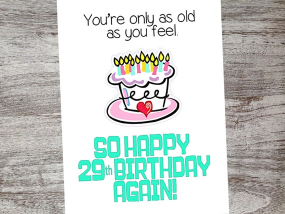 Funny Birthday Cards Getting Old Humor Over The Hill Youre Only As You FeelSo Happy 29th Again