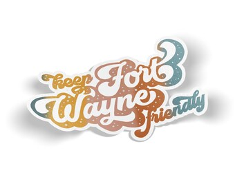 Keep Fort Wayne Friendly Vinyl Sticker