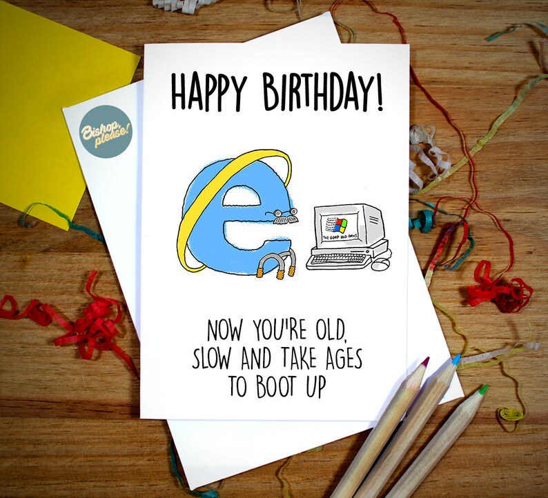 Internet Explorer Funny Birthday Card Now Youre