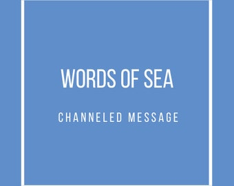 Words of SEA: A Channeled Message