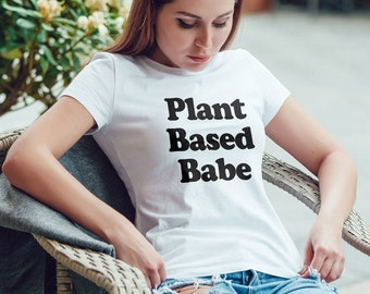 Plant Based Shirt Plant Based Babe, Sexy Vegetarian Vegan T Shirts, Plants are Friends, Plant Lover Shirt, Statement Shirt Deep Scoop Neck
