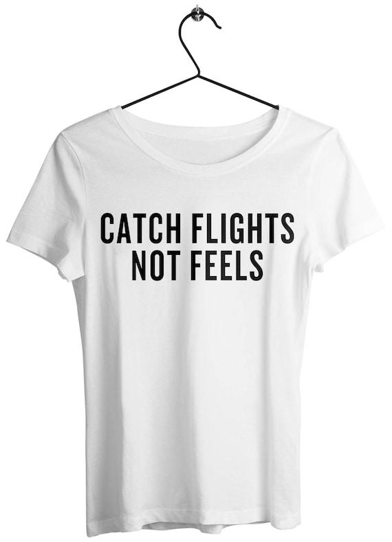 Catch Flights Not Feelings Shirt Tumblr Shirt Catch Feels T Etsy