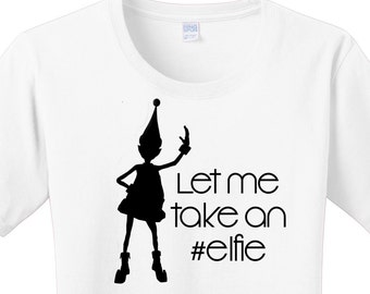 Let Me Take An Elfie, Christmas, Women's T-shirts in 7 Colors in Sizes Small-4X, Plus Size, Plus Size Clothing