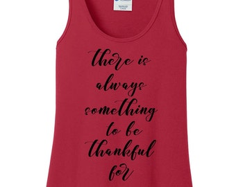There is Always Something to be Thankful for, Thanksgiving, Women's Tank Top in 6 Colors, Sizes Small-4X, Plus Size, Plus Size Clothing