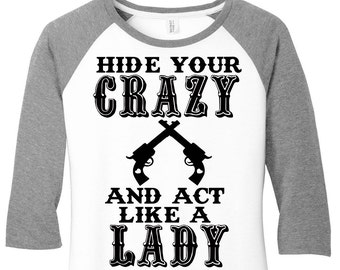 Hide Your Crazy And Act Like A Lady Baseball Raglan Tee