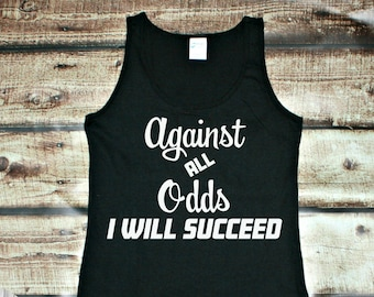 Against All Odds I Will Succeed Inspirational Women's Tank Top in 6 Colors in Sizes Small-4X, Plus Size
