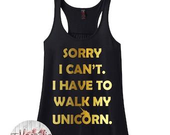 Sorry i Can't I Have To Walk My Unicorn, Funny Shirt, Unicorn Shirt,Unicorn Tank,Plus Size Clothing,Workout Tank, Gym Tee,Plus Size Tank Top