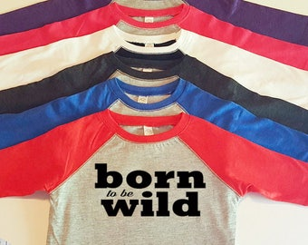 Born To Be Wild,  Wild Child, Toddler Baseball Raglan T-shirt in 6 Colors in Sizes 2T-5/6
