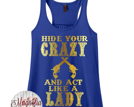 Hide Your Crazy and Act Like a Lady, Women's Racerback Tank Top in 9 Colors in Sizes Small-4X, Plus Size