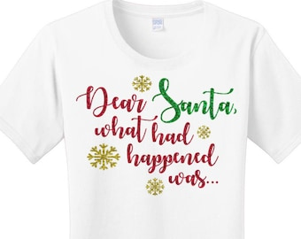 Dear Santa What Had Happened Was, Christmas, Holiday, Women's T-shirts in 7 Colors in Sizes Small-4X, Plus Size, Plus Size Clothing