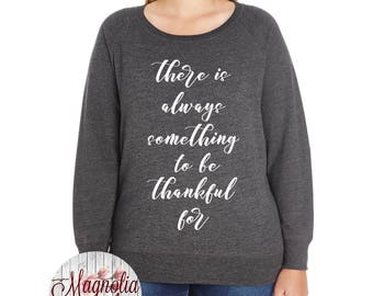 There Is Always Something To Be Thankful For, Slouchy French Terry Pullover Sweatshirt, Small-4X, Plus Size Clothing, Thanksgiving Shirt