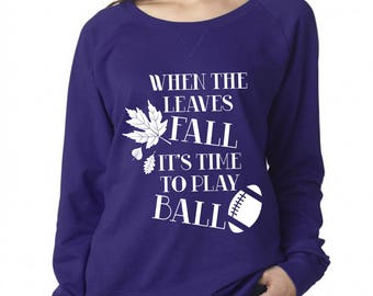 When The Leaves Fall It's Time To Play Ball, Slouchy French Terry Pullover Sweatshirt, Size Small-4X, Plus Size Clothing, Football Shirt