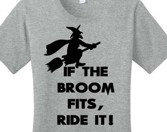 If The Broom Fits, Ride It! Witch Halloween Women's Graphic T-shirt 7 Different Colors in Sizes Small-4X, Plus Size