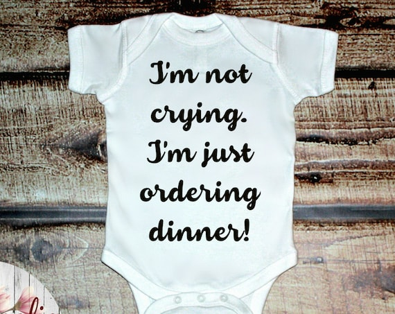 I'm Not Crying I'm Just Ordering Dinner Baby Onesie, Infant Shirt, Baby Shower Gift, Newborn Bodysuit, Infant Clothing, Funny Baby Gift