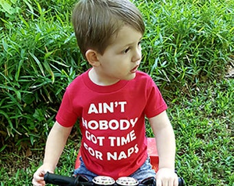 Ain't Nobody Got Time For Naps, Toddler T-Shirt, Funny Kid Shirt, Boys Graphic Tee, Girls Graphic Tee, Stylish Kid Shirt, Nap Tee, Nap Shirt