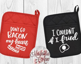 Don't Go Bacon My Heart, I Couldn't If I Fried, Oven Mitt, Funny Pot Holder, Kitchen Gifts, Funny Oven Mitt, Funny Gift, Custom Pot Holder