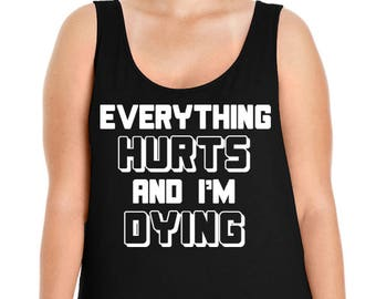 Everything Hurts and I'm Dying, Workout, Exercise, Women's Premium Jersey Tank Top Sizes Small-4X, Curvy, Plus Size, Lots of Colors