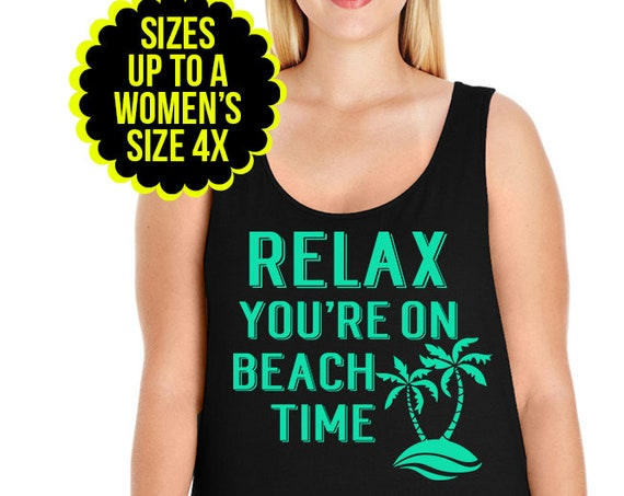 Relax You're On Beach Time Women's Tank Top, Beach Tank, Beach Shirt, Beach T shirt, Plus Size Clothing, Plus Size Shirt, Plus Size Tank Top