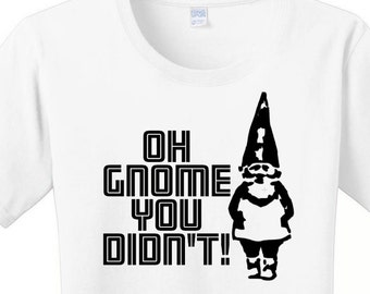 Oh Gnome You Didn't, Women's Graphic T-shirt in 7 Different Colors in Sizes Small-4X, Plus Size