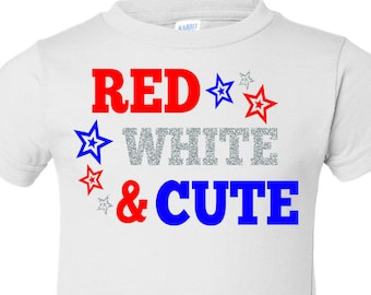 Red White And Cute, Kids Patriotic Shirt, 4th of July Shirt, Kids 4th of July Shirt, Patriotic Shirt, 4th of July Outfit, 4th of July Baby