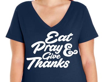 Eat Pray And Give Thanks, Thanksgiving Shirt, Womens Premium Jersey V Neck T-shirt, Size Small-4X, Plus Size Clothing, Plus Size T Shirt