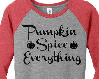 Pumpkin Spice Everything, Womens Baseball Raglan 3/4 Sleeve Top in 5 colors, Sizes Small-4X, Plus Size