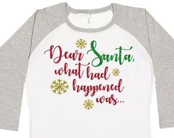 Dear Santa What Had Happened Was, Christmas Shirt, Matching Christmas Shirts, Plus Size Christmas Shirt, Family Christmas Shirts, Santa Tee