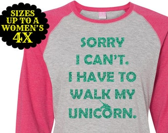 Sorry I Can't I Have to Walk My Unicorn Baseball Raglan T Shirt, Unicorn Shirt, Plus Size Unicorn,  Plus Size Clothing, Plus Size T Shirt