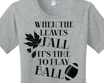 When The Leaves Fall It's Time To Play Ball, Football, Women's Graphic T-shirt in 7 Different Colors in Sizes Small-4X, Plus Size