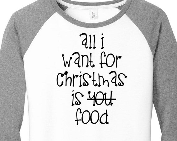 2eba895c All I Want For Christmas is You, Food, Womens Baseball Raglan 3/4