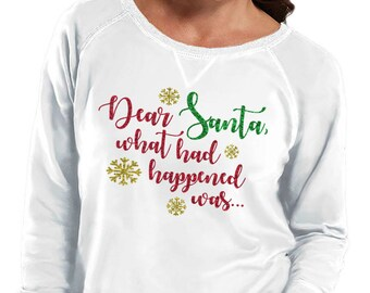 Dear Santa What Had Happened Was Slouchy French Terry Pullover Sweatshirt, Small-4X, Plus Size Clothing, Christmas Shirt, Christmas Sweater