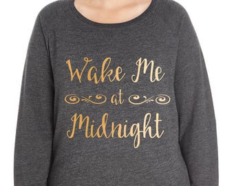 Wake Me at Midnight French Terry Sweatshirt, Small-4X, Plus Size Clothing, Happy New Years Shirt, New Years Shirt, New Years Eve Shirt