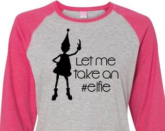 Let Me Take An Elfie, Christmas Shirts, Matching Christmas Shirts, Plus Size Christmas Shirt, Family Christmas Shirts, Plus Size Holiday Top